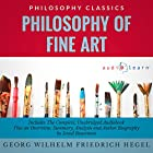 Philosophy of Fine Art by Georg Wilhelm Friedrich Hegel: The Complete Work Plus an Overview, Chapter by Chapter Summary and Author Biography! Hörbuch von Georg Wilhelm Friedrich Hegel, Israel Bouseman Gesprochen von: Diana Gardiner