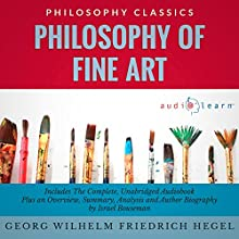 Philosophy of Fine Art by Georg Wilhelm Friedrich Hegel: The Complete Work Plus an Overview, Chapter by Chapter Summary and Author Biography! | Livre audio Auteur(s) : Georg Wilhelm Friedrich Hegel, Israel Bouseman Narrateur(s) : Diana Gardiner