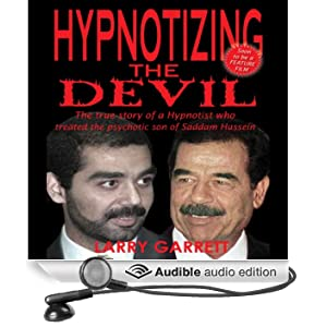 Hypnotizing the Devil: The True Story of a Hypnotist Who Treated the Psychotic Son of Saddam Hussein (Unabridged)