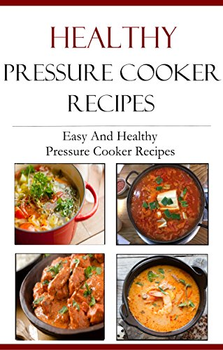 Healthy Pressure Cooker Recipes: Easy And Healthy Pressure Cooker Recipes by Jamie Smith