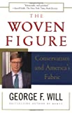 The WOVEN FIGURE: CONSERVATISM AND AMERICA'S FABRIC (0684848201) by Will, George F.