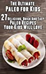 The Ultimate Paleo for Kids:  27 Deli...