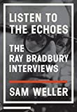 img - for Listen to the Echoes: The Ray Bradbury Interviews book / textbook / text book