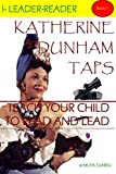 Katherine Dunham Taps: Use History to Teach Your  Child to Read and Lead (I-Leader-Reader Book 1)
