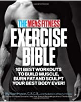 The Men's Fitness Exercise Bible: 101 Best Workouts to Build Muscle, Burn Fat, and Sculpt Your Best Body Ever!