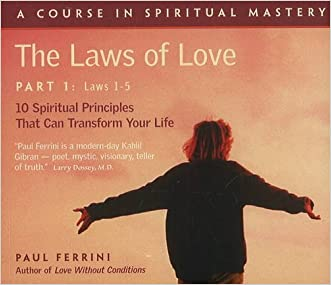 The Laws of Love, Part One: 10 Spiritual Principles That Can Transform Your Life: Laws 1-5 (Pt.1) written by Paul Ferrini