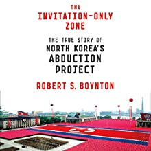 The Invitation-Only Zone: The True Story of North Korea's Abduction Project Audiobook by Robert S. Boynton Narrated by Ralph Lister