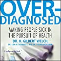Overdiagnosed: Making People Sick in Pursuit of Health (       UNABRIDGED) by H. Gilbert Welch, Lisa M. Schwartz, Steven Woloshin Narrated by Sean Runnette