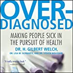Overdiagnosed: Making People Sick in Pursuit of Health | H. Gilbert Welch,Lisa M. Schwartz,Steven Woloshin