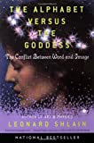 Alphabet Versus The Goddess: The Conflict Between Word And Image (0140196013) by Shlain, Leonard