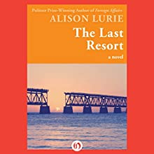 The Last Resort: A Novel (       UNABRIDGED) by Alison Lurie Narrated by Tara Ochs