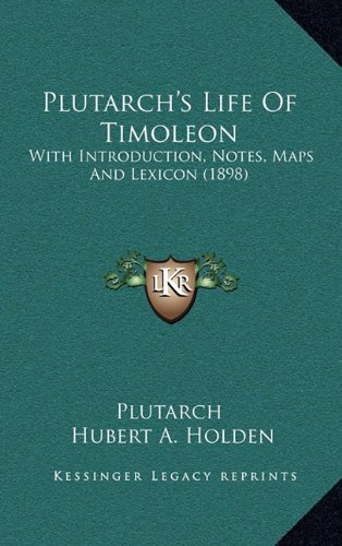 Plutarch's Life of Timoleon: With Introduction, Notes, Maps and Lexicon (1898)
