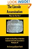 The Lincoln Assassination:  Where Are They Now?: A Guide to the Burial Places of Individuals Connected to the Lincoln Assassination in Washington, DC