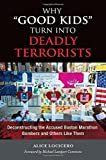 "Why ""Good Kids"" Turn into Deadly Terrorists: Deconstructing the Accused Boston Marathon Bo"