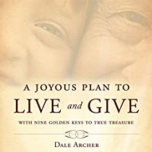 A Joyous Plan to Live and Give: With Nine Golden Keys to True Treasure (       UNABRIDGED) by Dale Archer Narrated by Josh Kilbourne