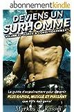 Deviens un Surhomme: le guide d'entraînement pour devenir plus rapide, musclé et puissant que 99% des gens: Volume 01 - Force & Conditionnement