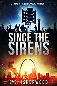 Since The Sirens: Sirens Of The Zombie Apocalypse, Book 1 by E.E. Isherwood ebook deal