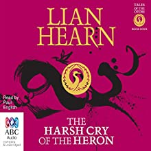 The Harsh Cry of the Heron: Tales of the Otori, Book 4 (       UNABRIDGED) by Lian Hearn Narrated by Paul English