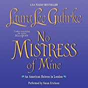 No Mistress of Mine: An American Heiress in London | Laura Lee Guhrke