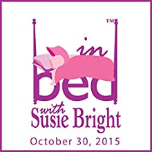 In Bed with Susie Bright 679: The Magic Mushroom Orgasm Hoax! (Try Harder): October 30, 2015  by Susie Bright Narrated by Susie Bright