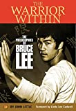 img - for The Warrior Within: The philosophies of Bruce Lee to better understand the world around you and achieve a rewarding life book / textbook / text book
