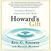 Howard's Gift: Uncommon Wisdom to Inspire Your Life's Work | [Eric Sinoway]