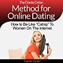 The Dante Dylan Method for Online Dating: How to Be Like