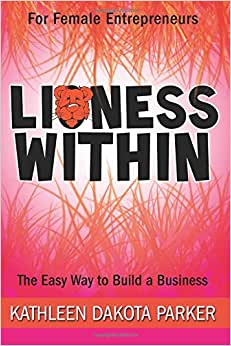 Lioness Within: The Easy Way To Build A Business