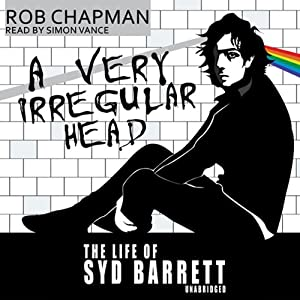 A Very Irregular Head: The Life of Syd Barrett | [Rob Chapman]
