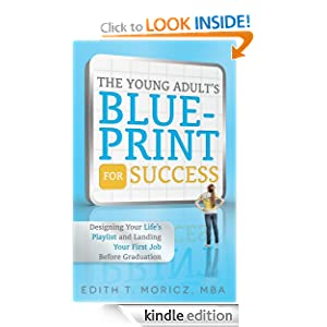 The Young Adult's Blueprint For Success: Designing Your Life's Playlist and Landing Your First Job Before Graduation [Kindle Edition] — by Edith Moricz