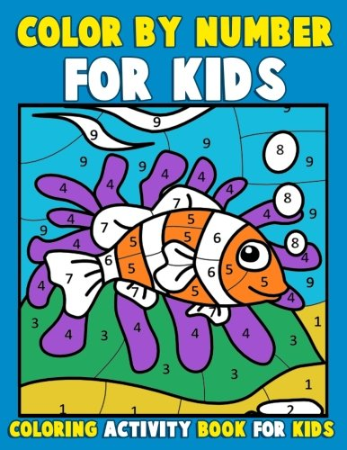 Color by Number for Kids: Coloring Activity Book for Kids: A Jumbo Childrens Coloring Book with 50 Large Pages (kids coloring books ages 4-8) (Coloring By Numbers For Kids compare prices)
