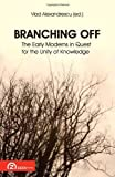 img - for Branching Off: The Early Moderns in Quest for the Unity of Knowledge (Foundations of Modern Thought) (English and French Edition) by Vlad Alexandrescu (2009-12-10) book / textbook / text book