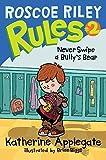 Never Swipe a Bully's Bear (Roscoe Riley Rules Book 2)