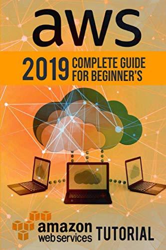 AWS 2019 Complete Guide for Beginners. Amazon Web Services Tutorial [Erickson, Kent] (Tapa Blanda)