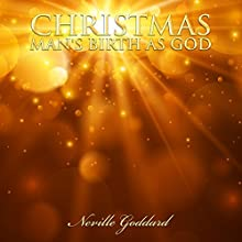 Christmas - Man's Birth as God: Neville Goddard Lectures Audiobook by Neville Goddard Narrated by Paul Holbrook