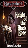 Knight of the Black Rose (Ravenloft) (1560761563) by Lowder, James