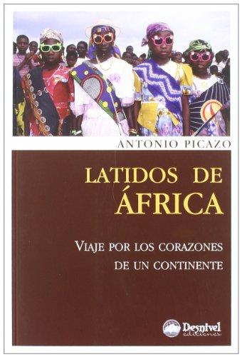 Latidos De Africa - Viaje Por Los Corazones De Un Continente (Literatura (desnivel))