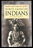 Myths and Legends of the North American Indians (0752526936) by SPENCE, Lewis