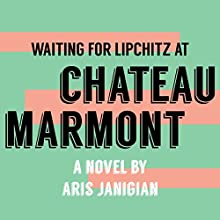 Waiting for Lipchitz at Chateau Marmont: A Novel Audiobook by Aris Janigian Narrated by Jack Nolan