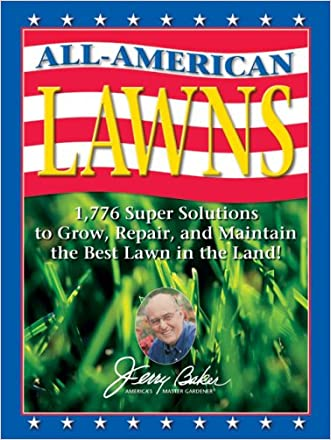 Jerry Baker's All-American Lawns: 1,776 Super Solutions to Grow, Repair, and Maintain the Best Lawn in the Land! (Jerry Baker Good Gardening series) written by Jerry Baker