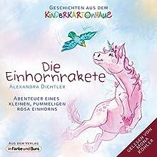 Die Einhornrakete: Abenteuer eines kleinen, pummeligen rosa Einhorns (       ungekürzt) von Alexandra Dichtler Gesprochen von: Mona Köhler