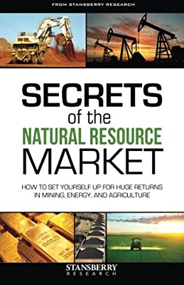 Secrets of the Natural Resource Market: How To Set Yourself Up For Huge Returns In Mining, Energy, and Agriculture par Stansberry & Associates Investment Research
