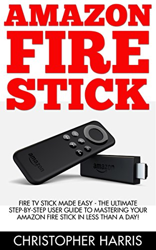 Amazon Fire Stick: Fire TV Stick Made Easy - The Ultimate Step-By-Step User Guide To Mastering Your Amazon Fire Stick   In Less Than A Day! (How To Use ... Amazon Fire TV Stick User Guide, Streaming) (Amazon Fire Tv Troubleshooting compare prices)