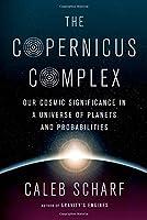 The Copernicus Complex: Caleb A. Scharf