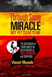 Through Some Miracle Not Yet Clear to Me: The Nightmare of Living Under the Dictatorship of Idi Amin...and Surviving