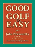 GOOD GOLF IS EASY : Jouer en confiance, avec facilite et en prenant du plaisir