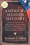 America's Hidden History: Untold Tales of the First Pilgrims, Fighting Women, and Forgotten Founders Who Shaped a Nation (0061118192) by Davis, Kenneth C.