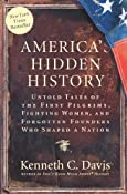 Amazon.com: America's Hidden History: Untold Tales of the First Pilgrims, Fighting Women, and Forgotten Founders Who Shaped a Nation (9780061118197): Kenneth C. Davis: Books