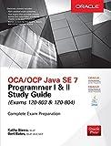 OCA/OCP Java SE 7 Programmer I & II Study Guide (Exams 1Z0-803 & 1Z0-804) (Oracle Press)