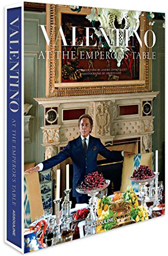 Valentino: At the Emperor's Table by Valentino Garavani, André Leon Talley